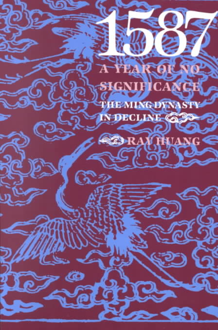 1587, a Year of No Significance By Huang, Ray/ Labaree, Leonard W. (EDT)/ Ketcham, Ralph L. (EDT)/ Boatfield, Helen C. (EDT)