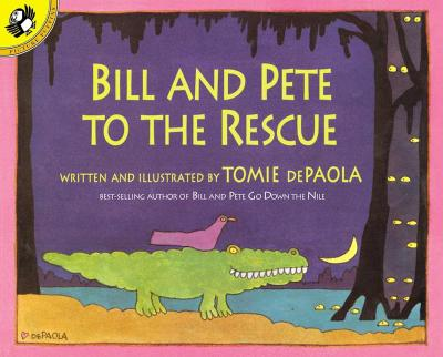Bill and Pete to the Rescue By dePaola, Tomie