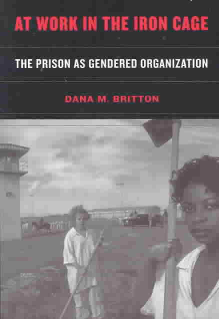At Work in the Iron Cage By Britton, Dana M.